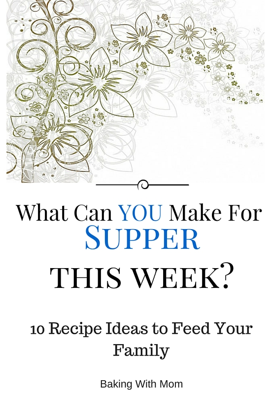 What Can YOU Have For Supper This Week? 10 supper ideas with recipes to feed your hungry family.