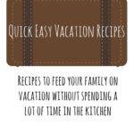 Quick Easy Vacation Recipes