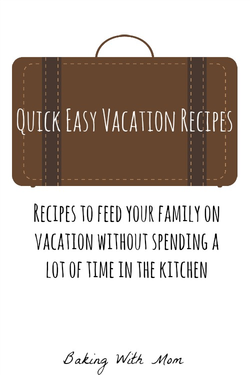 Quick easy vacation recipes-recipes that are easy to make so you can feed your family on vacation