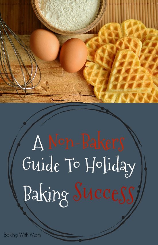A Non-Bakers Guide To Holiday Baking Success